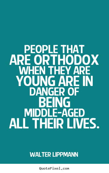 Quotes about inspirational - People that are orthodox when they are young are in danger of being..