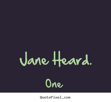 Inspirational quotes - Jane heard.