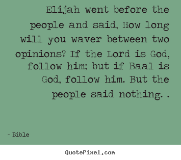 Bible picture quotes - Elijah went before the people and said, how.. - Inspirational quote