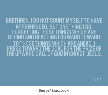 Quote about inspirational - Brethren, i do not count myself to have apprehended, but one..