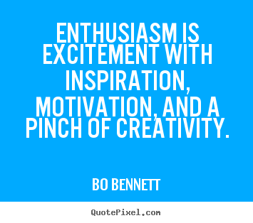 Bo Bennett picture quotes - Enthusiasm is excitement with inspiration, motivation, and a pinch.. - Inspirational quote