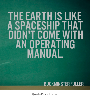 Quotes about inspirational - The earth is like a spaceship that didn't come with an operating..