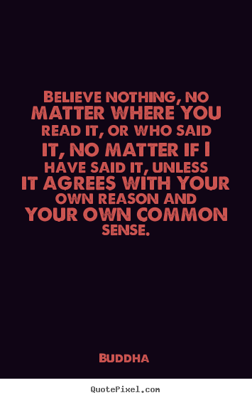 Buddha picture quotes - Believe nothing, no matter where you read it, or who said it,.. - Inspirational quotes