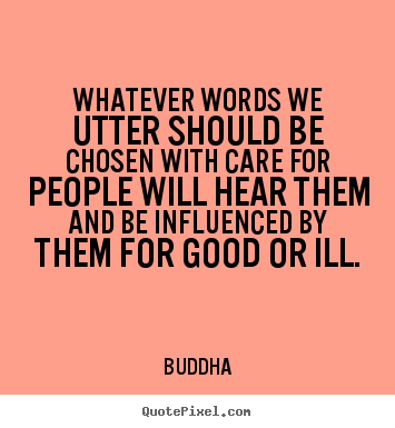 Whatever words we utter should be chosen with.. Buddha top inspirational quotes