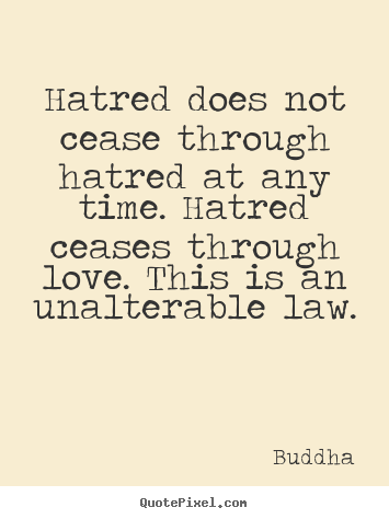 Hatred does not cease through hatred at any time... Buddha popular inspirational quotes