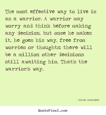 Customize picture quote about inspirational - The most effective way to live is as a warrior. a warrior..