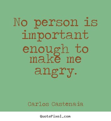 Quotes about inspirational - No person is important enough to make me angry.
