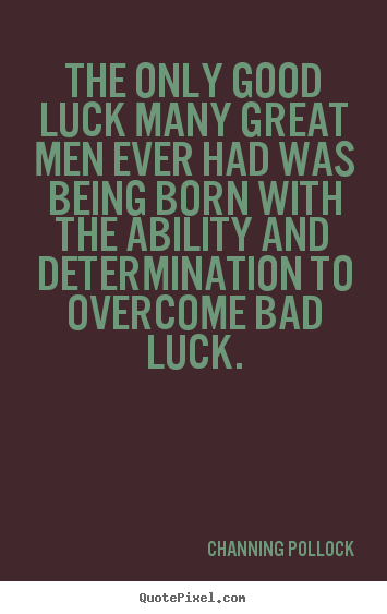 Make picture quotes about inspirational - The only good luck many great men ever had was being..