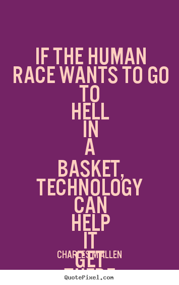 How to design picture quotes about inspirational - If the human race wants to go to hell in a basket, technology can help..