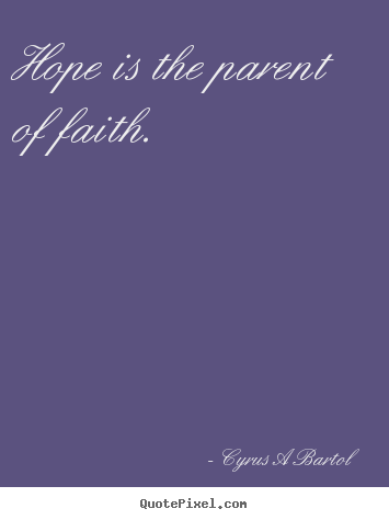 Quotes about inspirational - Hope is the parent of faith.