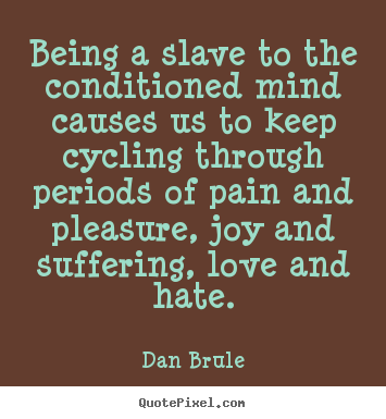 Diy picture quotes about inspirational - Being a slave to the conditioned mind causes..