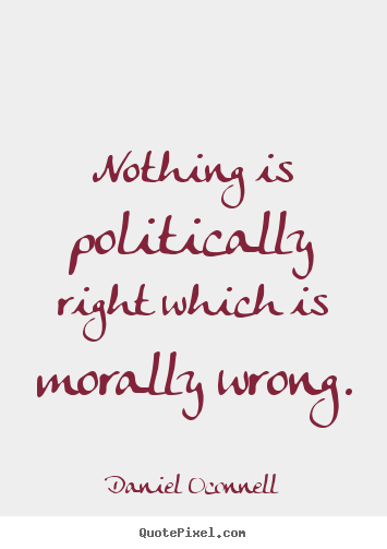 Quotes about inspirational - Nothing is politically right which is morally wrong.