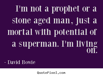 David Bowie photo quotes - I'm not a prophet or a stone aged man, just a mortal with.. - Inspirational quote