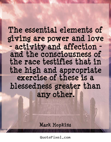 Quote about inspirational - The essential elements of giving are power..