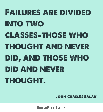 Diy picture quotes about inspirational - Failures are divided into two classes-those who..