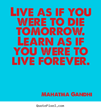 Mahatma Gandhi picture quotes - Live as if you were to die tomorrow. learn as if you were.. - Inspirational quote