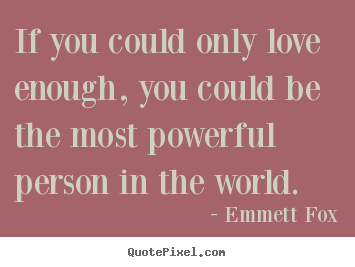 Inspirational quotes - If you could only love enough, you could be the most powerful person..