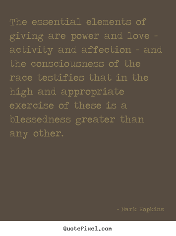 Inspirational quotes - The essential elements of giving are power and love - activity..