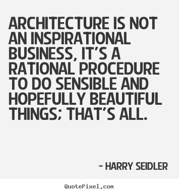 Create graphic picture quote about inspirational - Architecture is not an inspirational business, it's a rational..