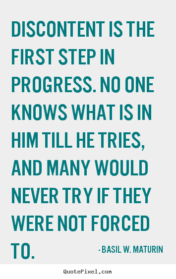 Inspirational quote - Discontent is the first step in progress. no one knows..
