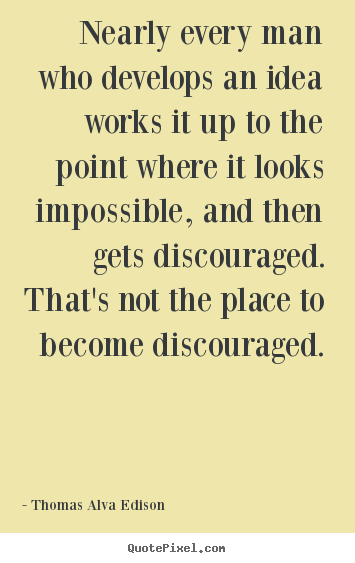 Quotes about inspirational - Nearly every man who develops an idea works it up to the point where..