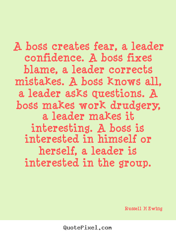 Russell H Ewing picture quotes - A boss creates fear, a leader confidence. a boss fixes blame,.. - Inspirational sayings