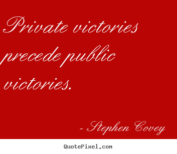 Stephen Covey picture quote - Private victories precede public victories. - Inspirational quotes