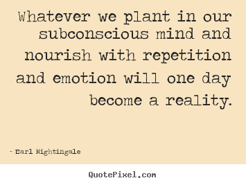 Whatever we plant in our subconscious mind and.. Earl Nightingale famous inspirational quotes