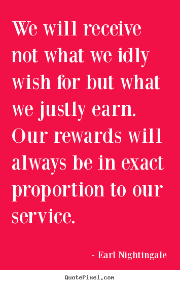 We will receive not what we idly wish for but.. Earl Nightingale famous inspirational quotes