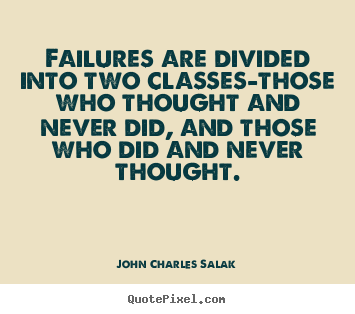 Make personalized picture quote about inspirational - Failures are divided into two classes-those who thought and..