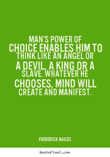 Frederick Bailes picture quotes - Man's power of choice enables him to think like.. - Inspirational quotes