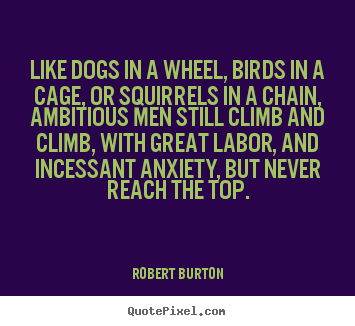 Create graphic picture quotes about inspirational - Like dogs in a wheel, birds in a cage, or squirrels in a chain,..