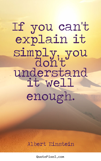 Inspirational quote - If you can't explain it simply, you don't understand it well..