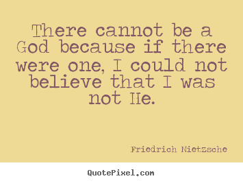 Create custom picture quotes about inspirational - There cannot be a god because if there were one,..