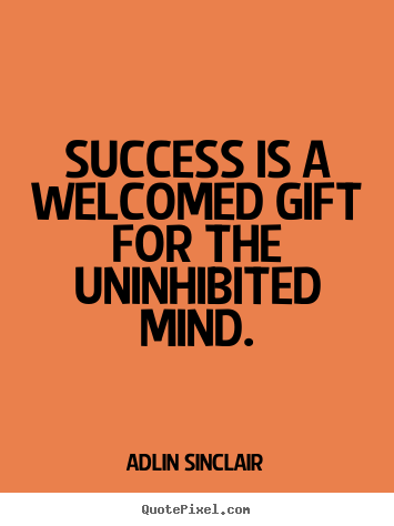 Design custom photo quotes about inspirational - Success is a welcomed gift for the uninhibited mind.