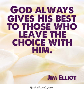 God always gives his best to those who leave the choice.. Jim Elliot popular inspirational quotes