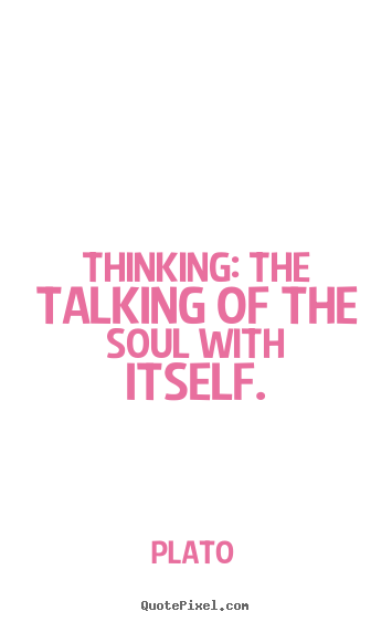Plato picture quote - Thinking: the talking of the soul with itself. - Inspirational quote