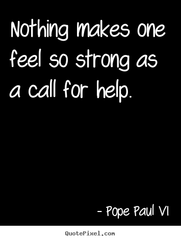 Nothing makes one feel so strong as a call.. Pope Paul VI greatest inspirational quote