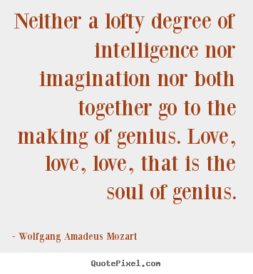 Design custom image quotes about inspirational - Neither a lofty degree of intelligence nor imagination..