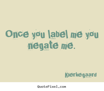 Make custom picture quotes about inspirational - Once you label me you negate me.
