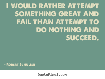 Robert Schuller picture quotes - I would rather attempt something great and fail than.. - Inspirational quotes