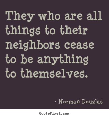 Inspirational quotes - They who are all things to their neighbors cease to be anything to..