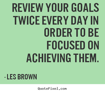 Inspirational quote - Review your goals twice every day in order to be..