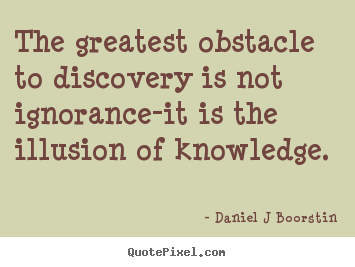 Create graphic picture quotes about inspirational - The greatest obstacle to discovery is not ignorance-it is the..