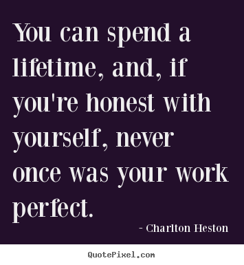 Create pictures sayings about inspirational - You can spend a lifetime, and, if you're honest with yourself,..