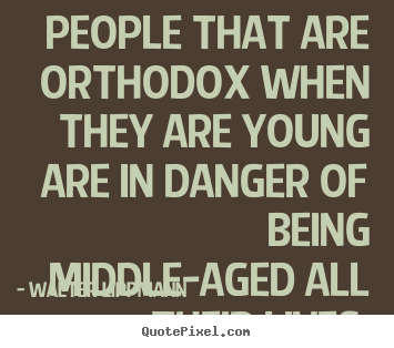 Quotes about inspirational - People that are orthodox when they are young are in..