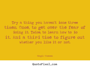 Create graphic poster quotes about inspirational - Try a thing you haven't done three times. once,..