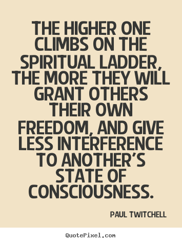 The higher one climbs on the spiritual ladder, the more.. Paul Twitchell best inspirational quotes