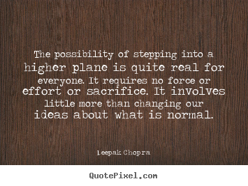 Inspirational quotes - The possibility of stepping into a higher plane is quite..