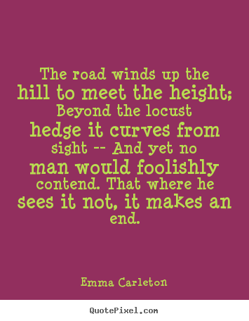Quote about inspirational - The road winds up the hill to meet the height; beyond the locust hedge..